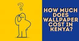 cost of Wallpaper in Kenya