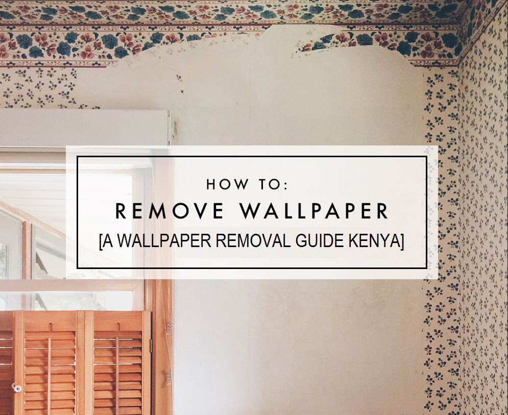 How To Remove Old Wallpaper From Wall - wallpaper Removal kenya