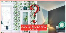 wallpaper-vs-paint-the-better-choice-in-kenya