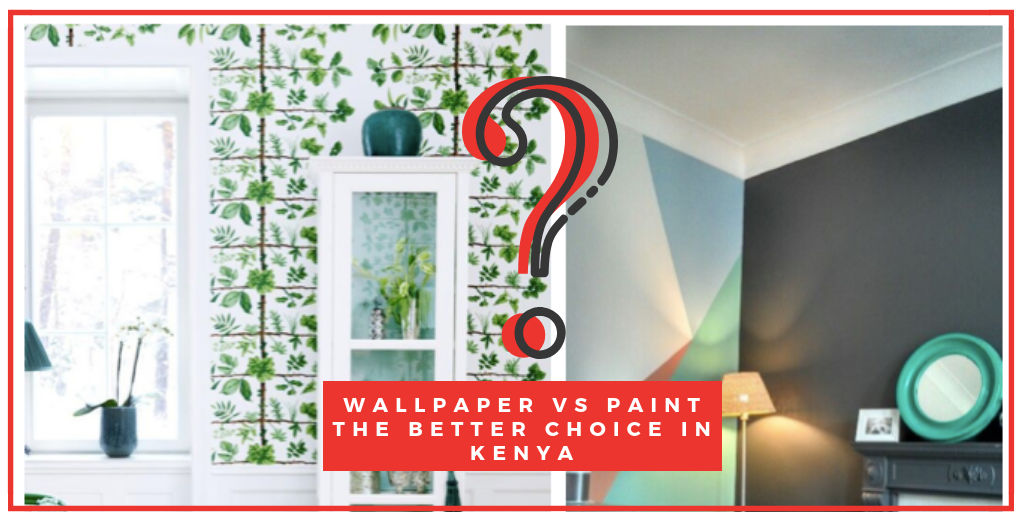 wallpaper vs paint the better choice in kenya
