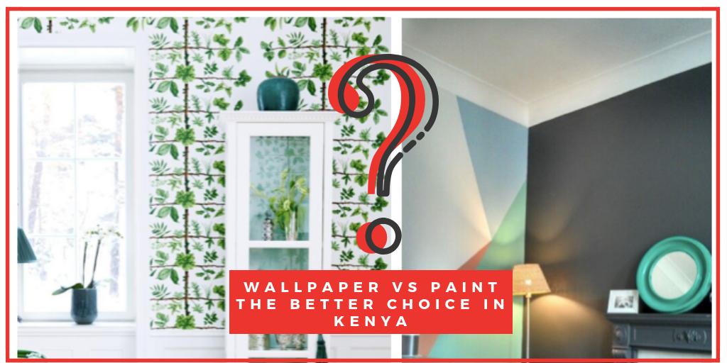 wallpaper vs paint the better choice in kenya
