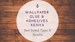 Wallpaper Glue & Adhesives Kenya Best Suited, Types & Benefits