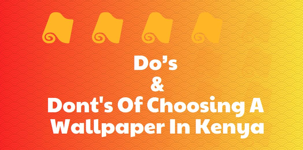 Before Choosing A Wallpaper In Kenya - Do's & Dont's To Remember
