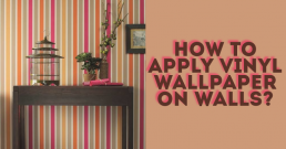 How To Easily Apply Vinyl Wallpaper On Walls